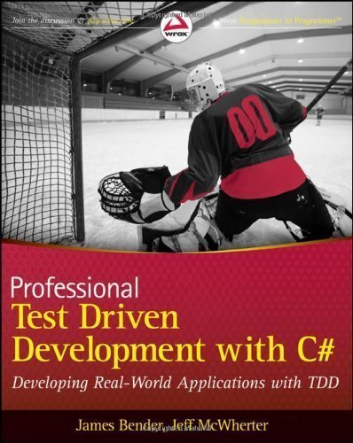 Professional Test Driven Development with C#: Developing Real World Applications with TDD by Bender, James Published by Wrox 1st (first) edition (2011) Paperback
